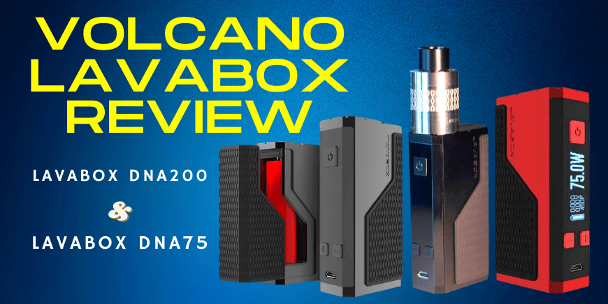 Volcano Lavabox Review of Lavabox DNA 200 and LavaBox DNA75 in 2021