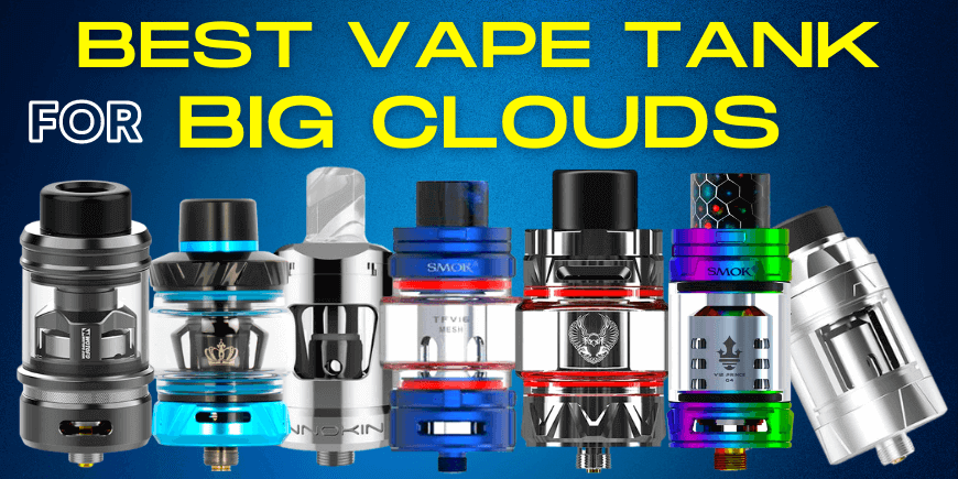 Top 10 Best Vape Tank For Big Clouds 2021 -BestBoxMods